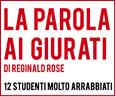 Logo con il Titolo: La parola ai giurati, di Reginald Rose - 12 studenti molto arrabbiati